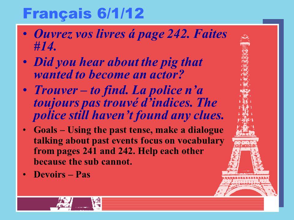 Français 6/1/12 Ouvrez vos livres á page 242. Faites #14.