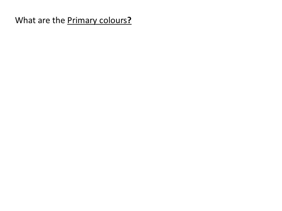 What are the Primary colours