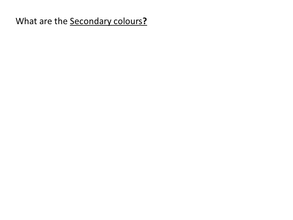 What are the Secondary colours