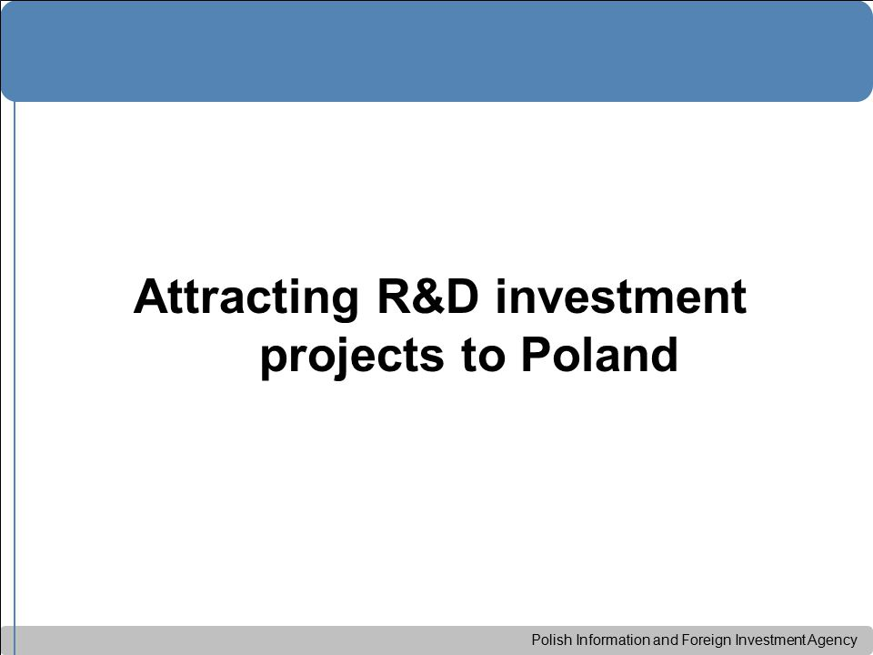 Polish Information and Foreign Investment Agency Attracting R&D investment projects to Poland