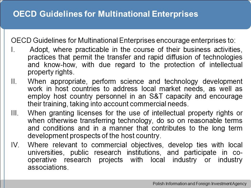 Polish Information and Foreign Investment Agency OECD Guidelines for Multinational Enterprises OECD Guidelines for Multinational Enterprises encourage enterprises to: I.