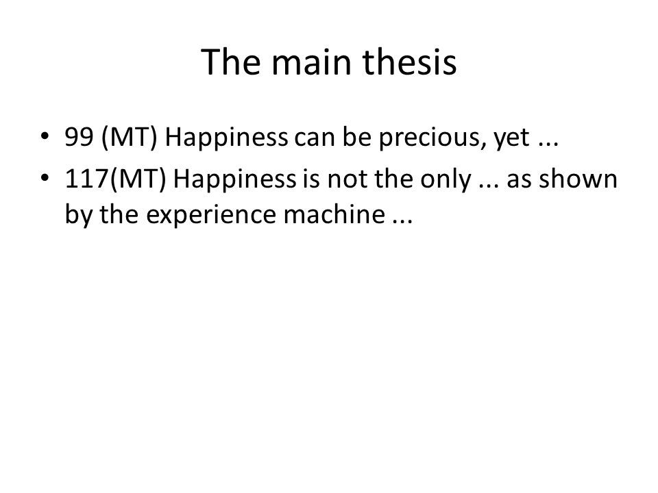 The main thesis 99 (MT) Happiness can be precious, yet... 117(MT) Happiness is not the only... as shown by the experience machine...