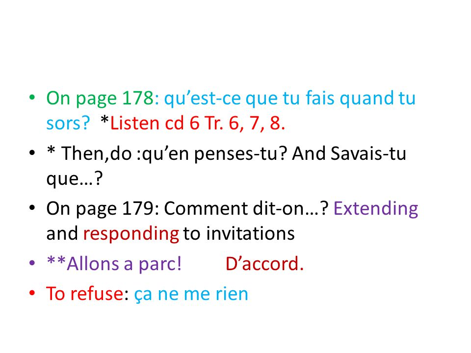 On page 178: qu'est-ce que tu fais quand tu sors. *Listen cd 6 Tr.