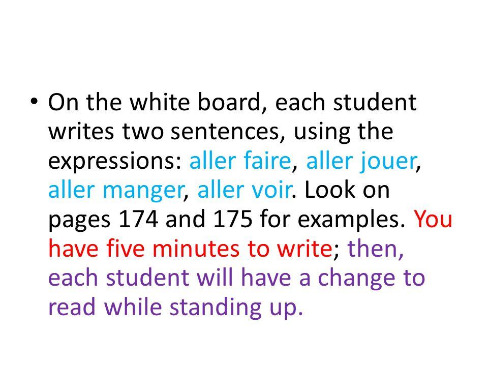 On the white board, each student writes two sentences, using the expressions: aller faire, aller jouer, aller manger, aller voir.
