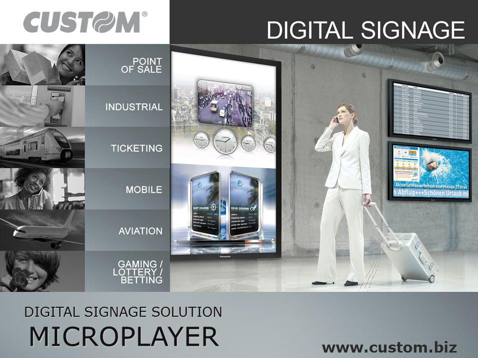 DIGITAL SIGNAGE SOLUTION MICROPLAYER www.custom.biz