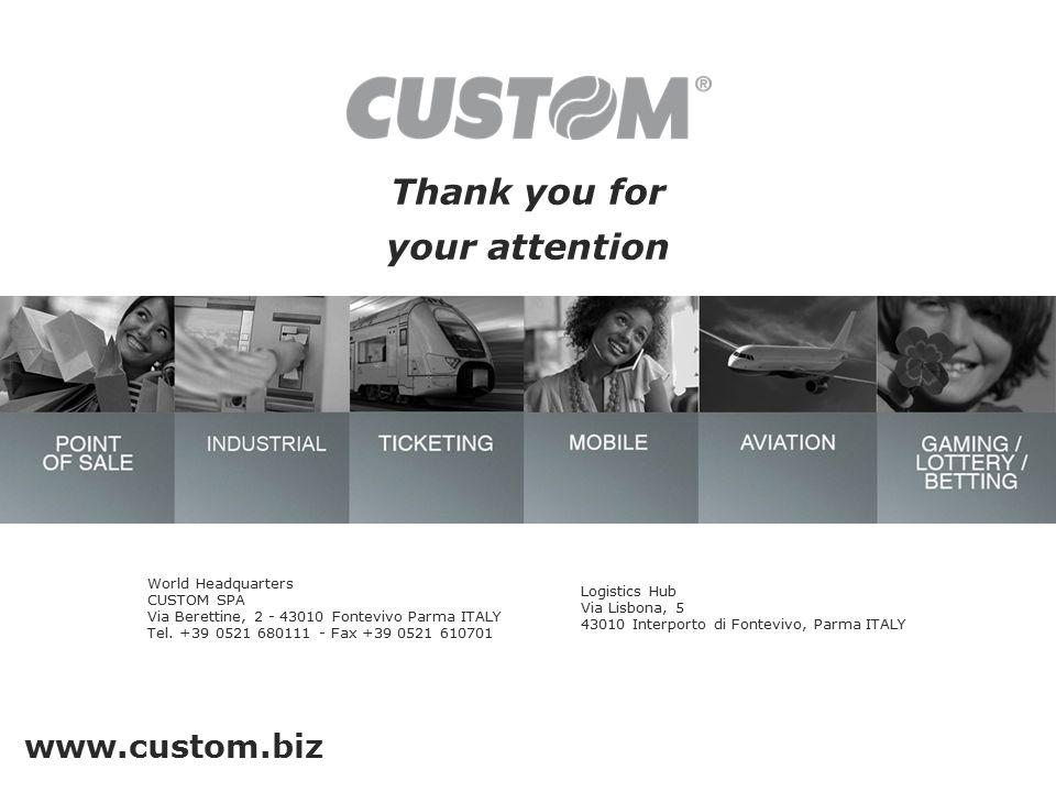 Thank you for your attention www.custom.biz World Headquarters CUSTOM SPA Via Berettine, 2 - 43010 Fontevivo Parma ITALY Tel. +39 0521 680111 - Fax +3