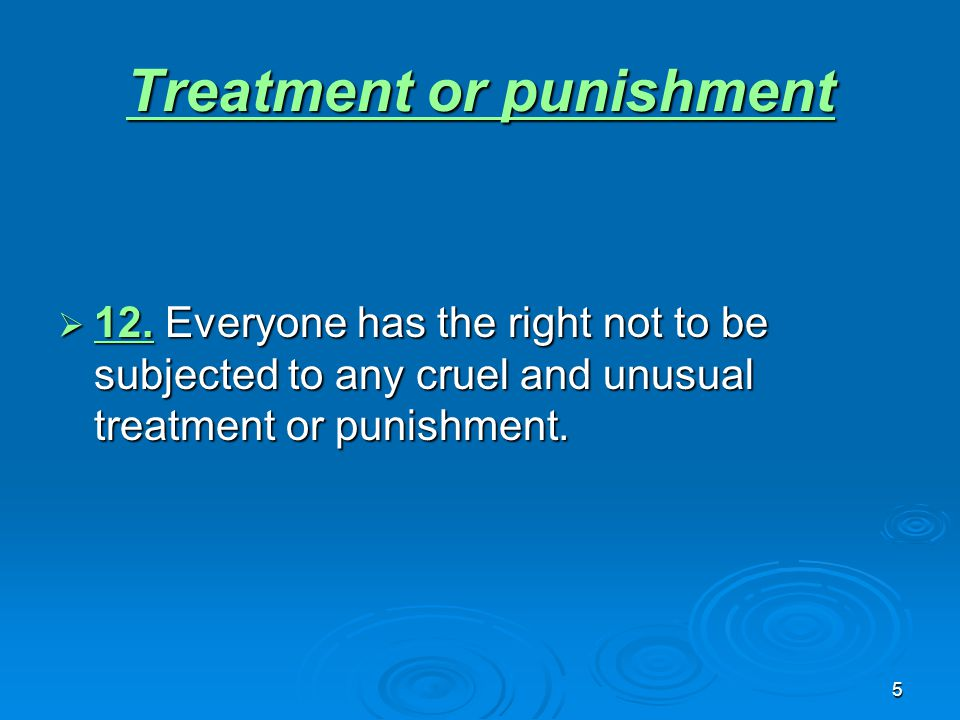 5 Treatment or punishment Treatment or punishment  12.