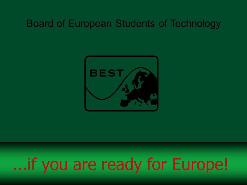 Board of European Students of Technology...if you are ready for Europe!