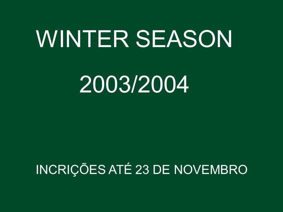 WINTER SEASON 2003/2004 INCRIÇÕES ATÉ 23 DE NOVEMBRO