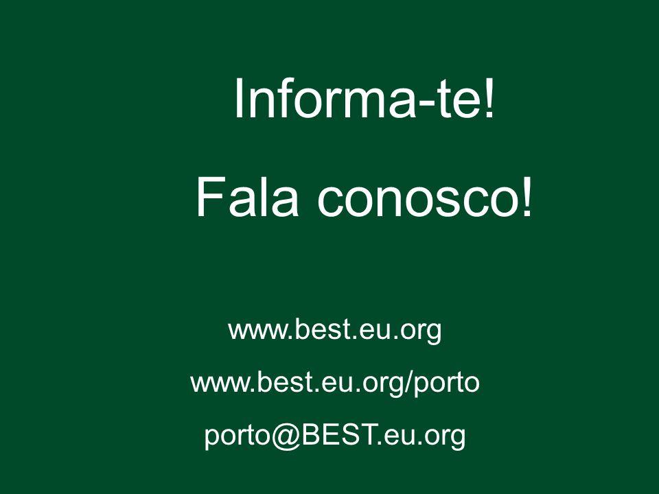 Informa-te! Fala conosco! www.best.eu.org www.best.eu.org/porto porto@BEST.eu.org