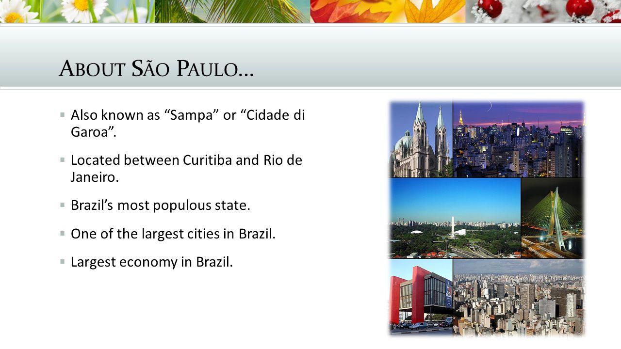 A BOUT S ÃO P AULO …  Also known as Sampa or Cidade di Garoa .