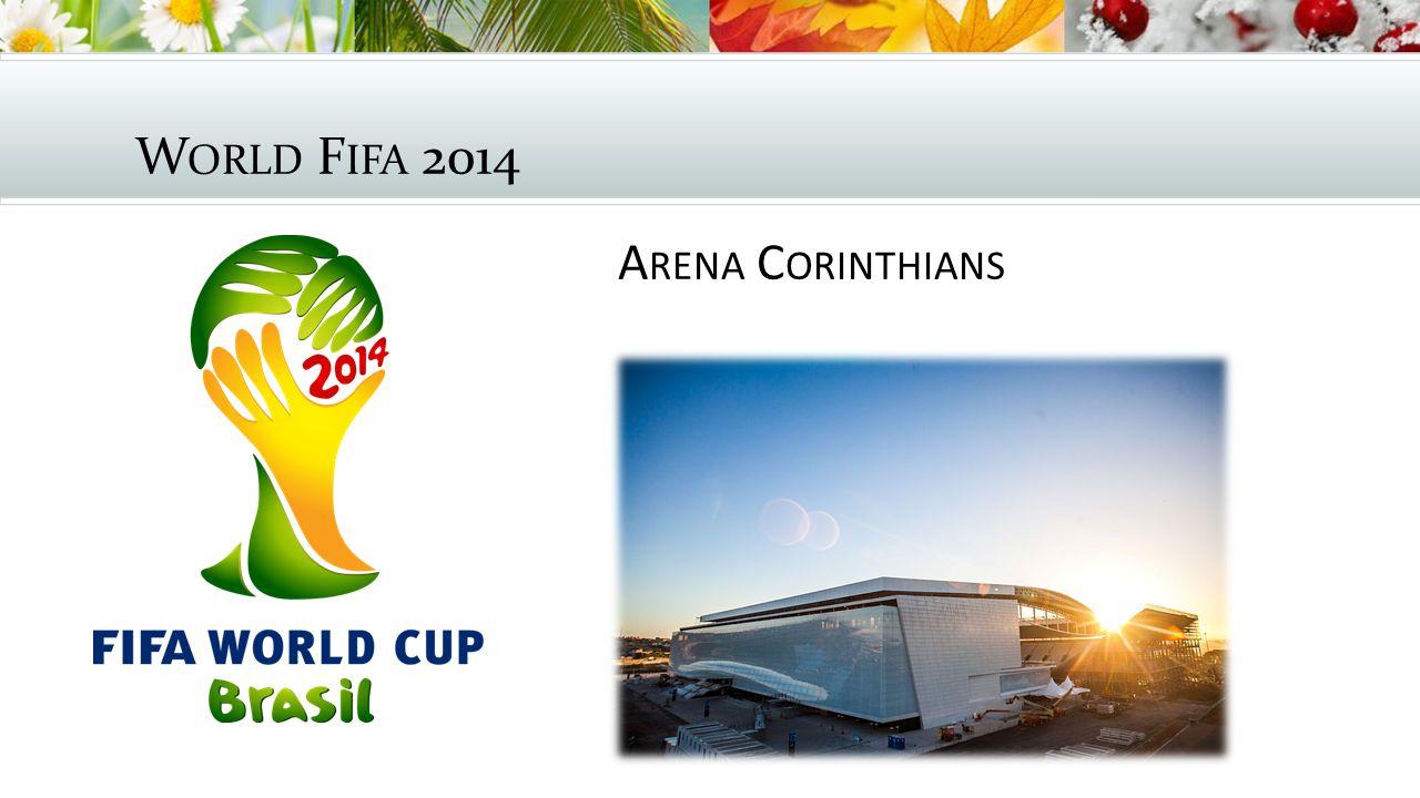 W ORLD F IFA 2014 A RENA C ORINTHIANS