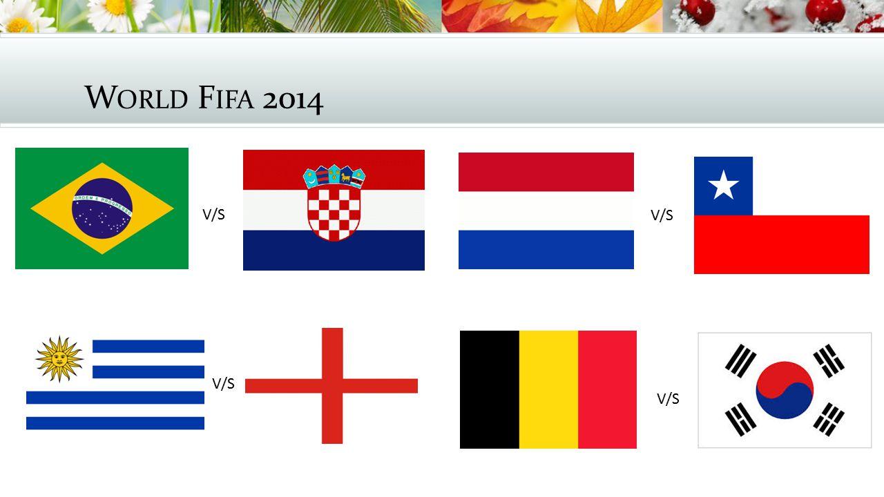 W ORLD F IFA 2014 V/S