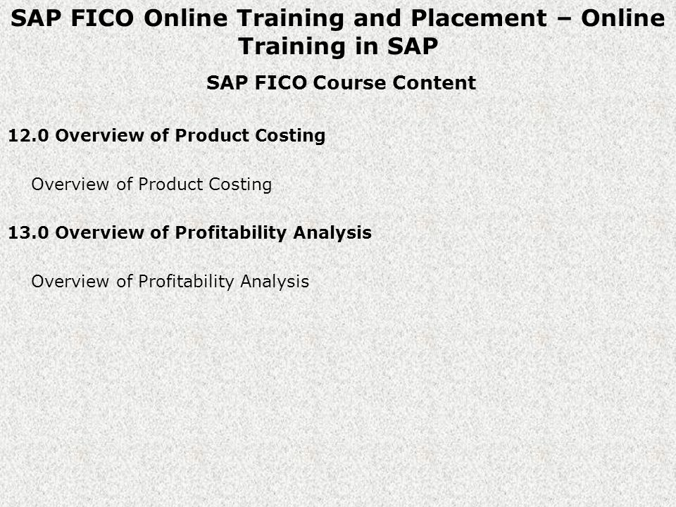 SAP FICO Online Training and Placement – Online Training in SAP SAP FICO Course Content 12.0 Overview of Product Costing Overview of Product Costing 13.0 Overview of Profitability Analysis Overview of Profitability Analysis