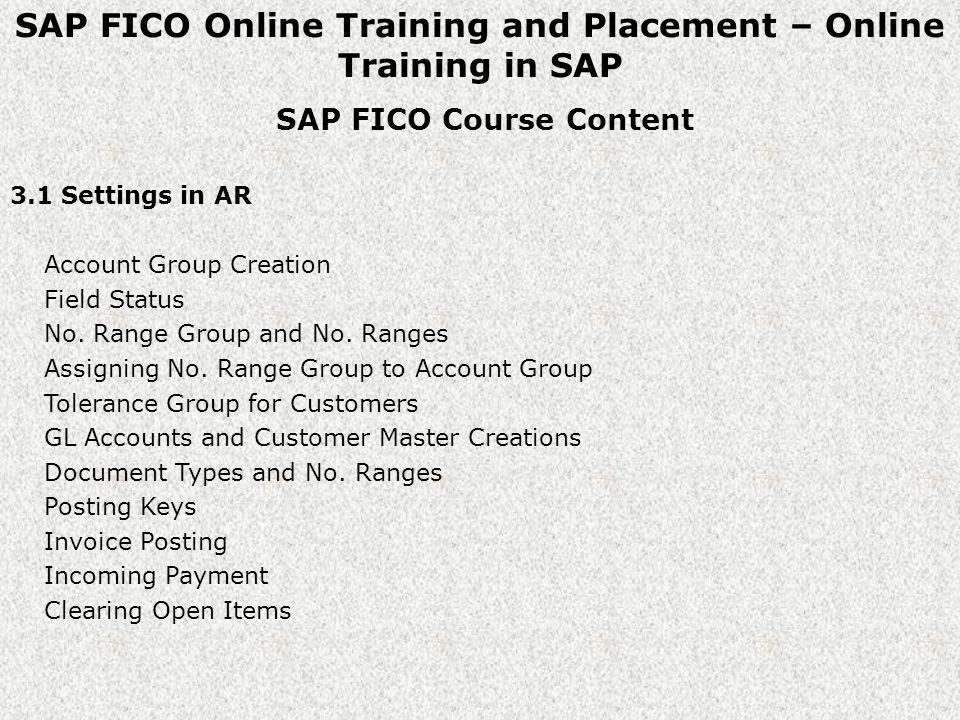 SAP FICO Online Training and Placement – Online Training in SAP SAP FICO Course Content 3.1 Settings in AR Account Group Creation Field Status No.