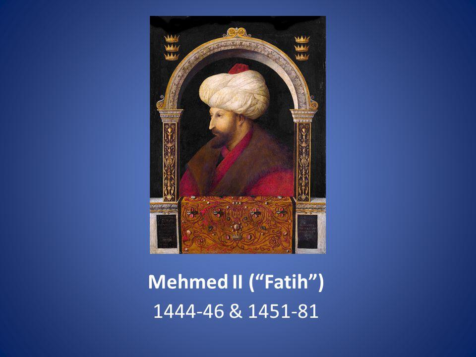 Mehmed II ( Fatih ) 1444-46 & 1451-81