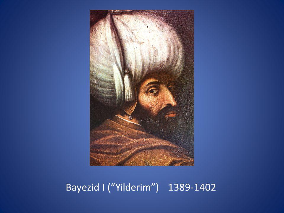 Bayezid I ( Yilderim ) 1389-1402