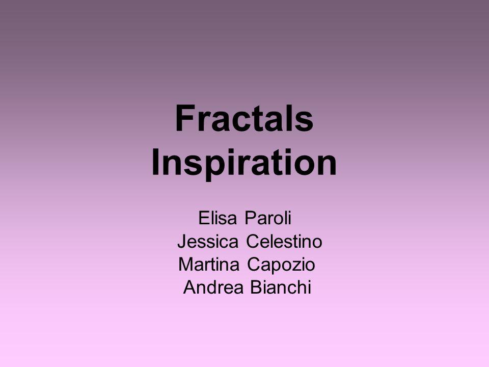 Fractals Inspiration Elisa Paroli Jessica Celestino Martina Capozio Andrea Bianchi