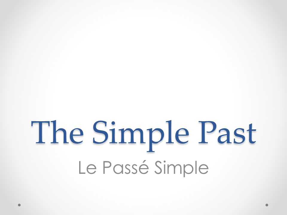 The Simple Past Le Passé Simple