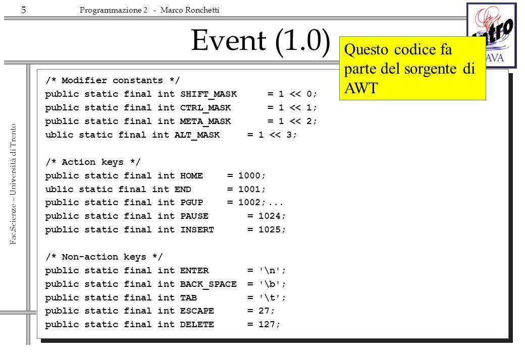 5 Fac.Scienze – Università di Trento Programmazione 2 - Marco Ronchetti Event (1.0) /* Modifier constants */ public static final int SHIFT_MASK= 1 <<