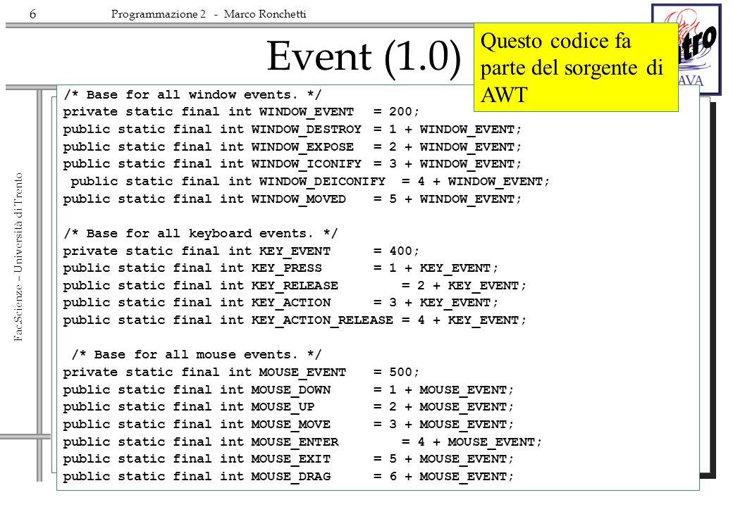 6 Fac.Scienze – Università di Trento Programmazione 2 - Marco Ronchetti Event (1.0) /* Base for all window events. */ private static final int WINDOW_