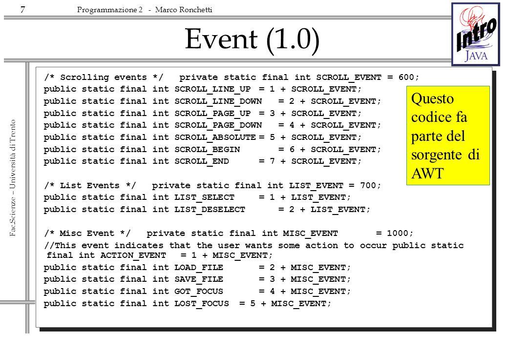 7 Fac.Scienze – Università di Trento Programmazione 2 - Marco Ronchetti Event (1.0) /* Scrolling events */ private static final int SCROLL_EVENT = 600