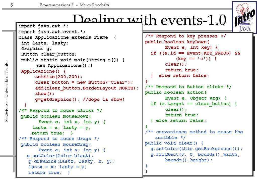 8 Fac.Scienze – Università di Trento Programmazione 2 - Marco Ronchetti Dealing with events-1.0 import java.awt.*; import java.awt.event.*; class Appl