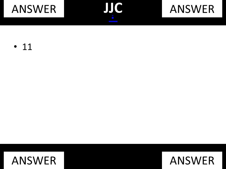 11 ? ANSWER JJC