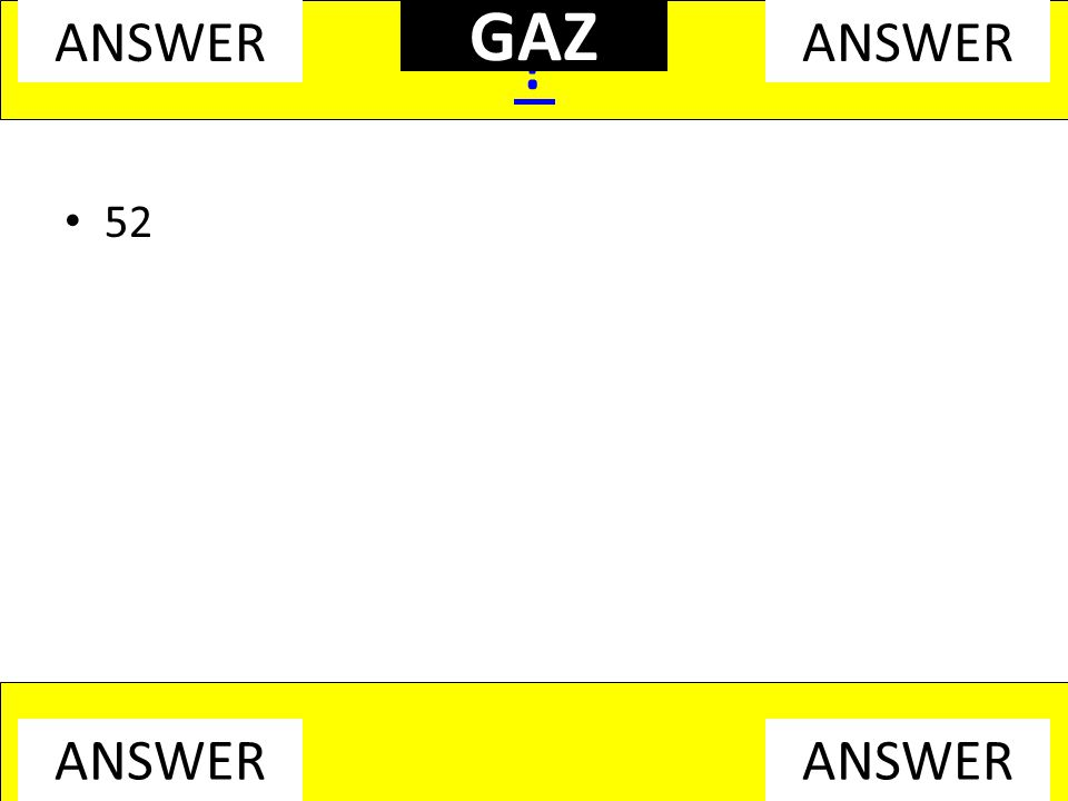 52 ? ANSWER GAZ