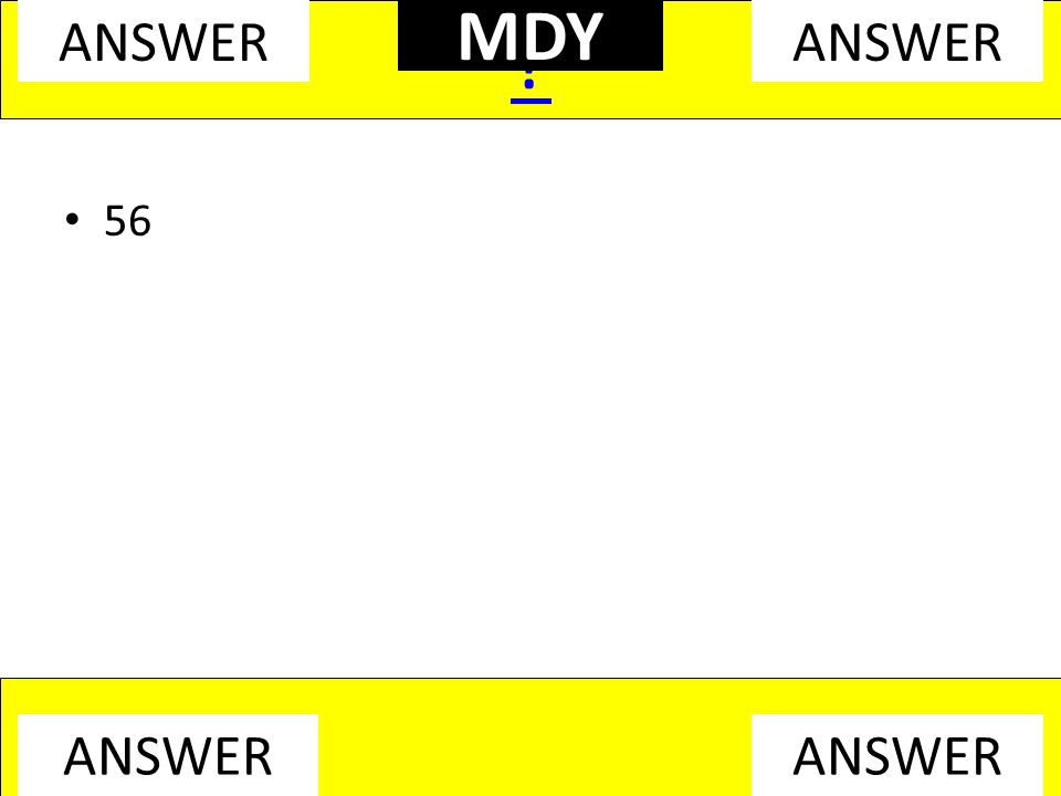 56 ANSWER MDY