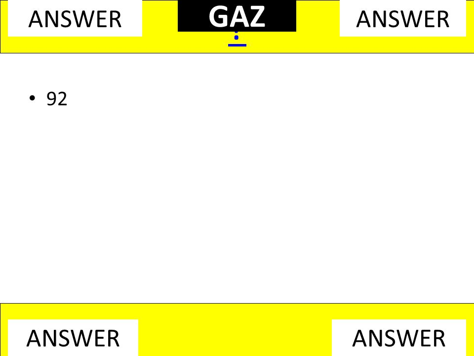 92 ? ANSWER GAZ
