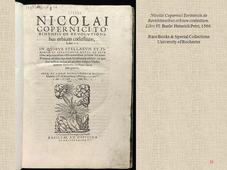 Nicolai Copernici Torinensis de Revolvtionibus orbium coelestium, Libri VI. Basle: Heinrich Petri, 1566. Rare Books & Special Collections University o