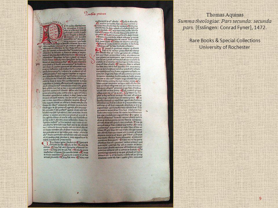 Thomas Aquinas Summa theologiae: Pars secunda: secunda pars. [Esslingen: Conrad Fyner], 1472. Rare Books & Special Collections University of Rochester