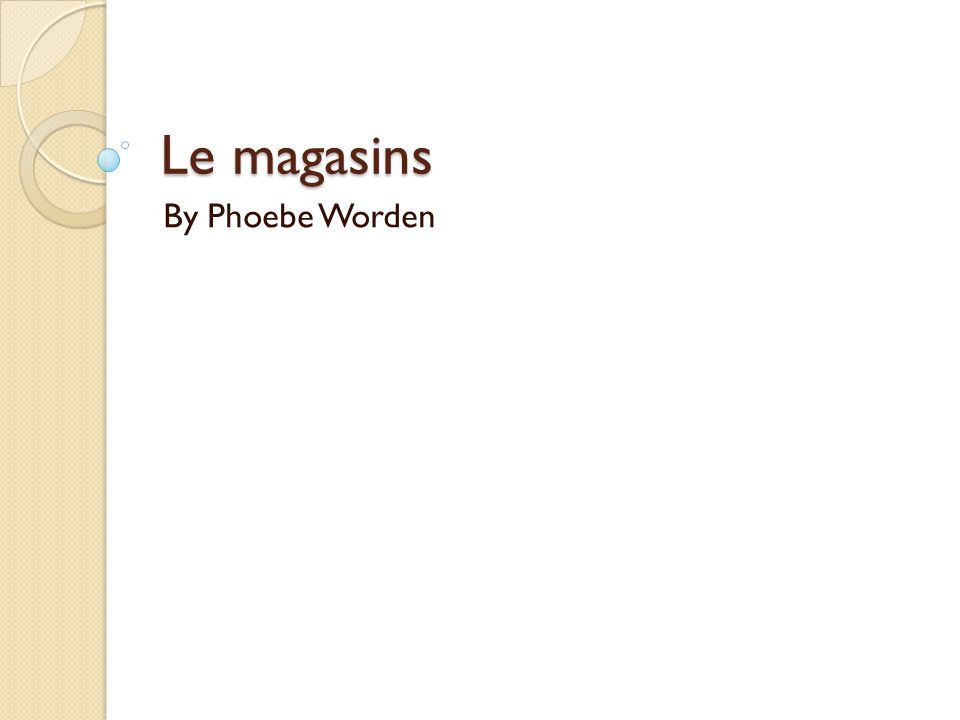 Le magasins By Phoebe Worden