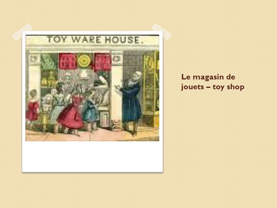 Le magasin de jouets – toy shop