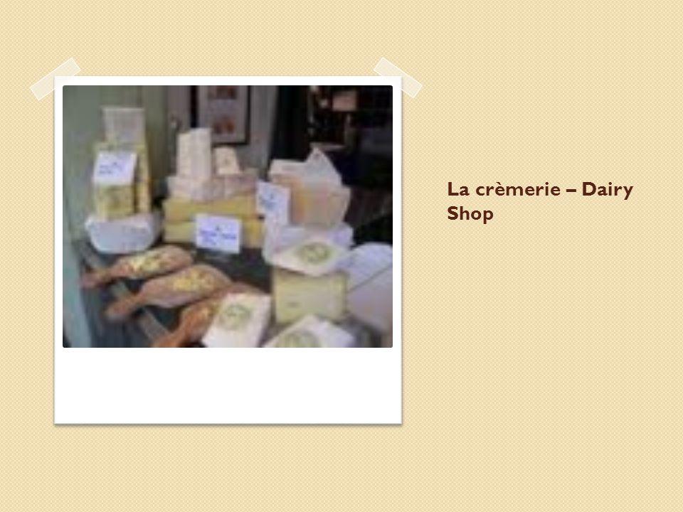 La crèmerie – Dairy Shop