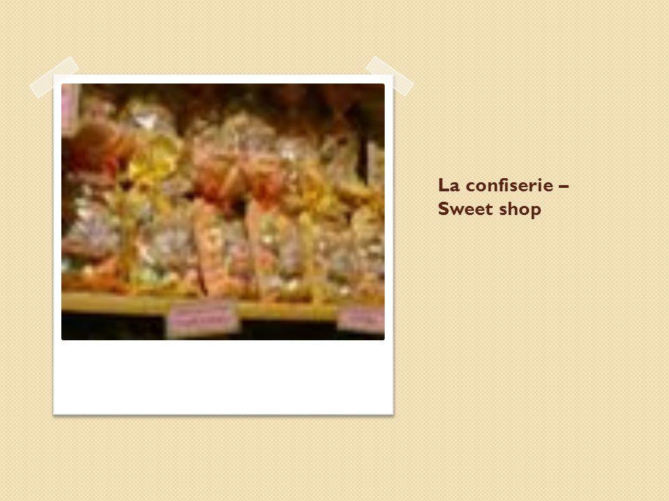 La confiserie – Sweet shop