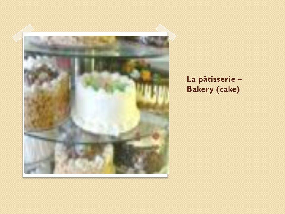 La pâtisserie – Bakery (cake)