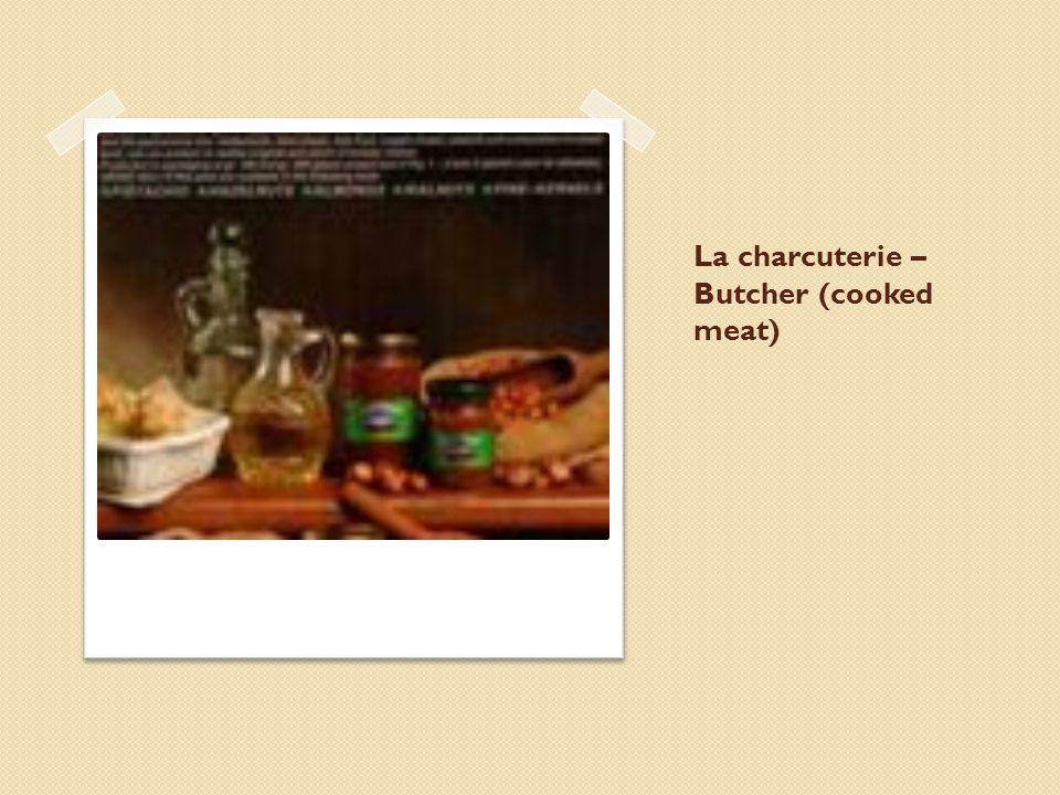 La charcuterie – Butcher (cooked meat)