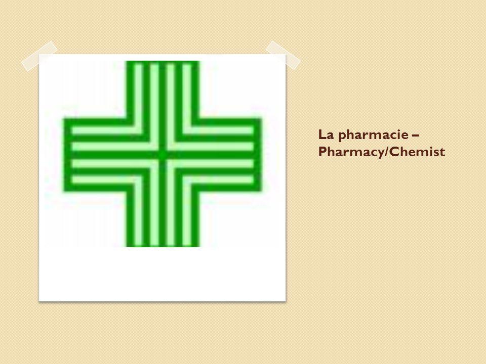 La pharmacie – Pharmacy/Chemist