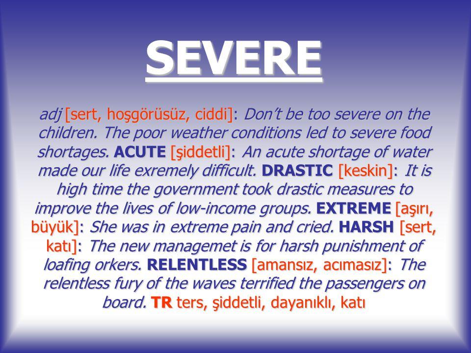 SEVERE adj [sert, hoşgörüsüz, ciddi]: Don't be too severe on the children.