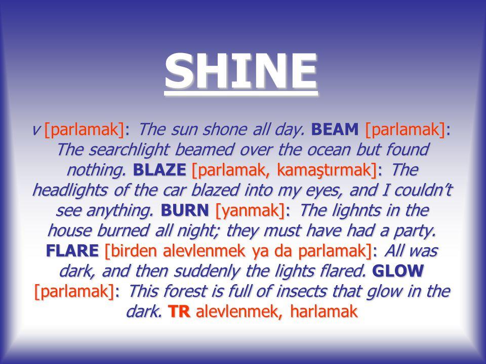 SHINE v [parlamak]: The sun shone all day.