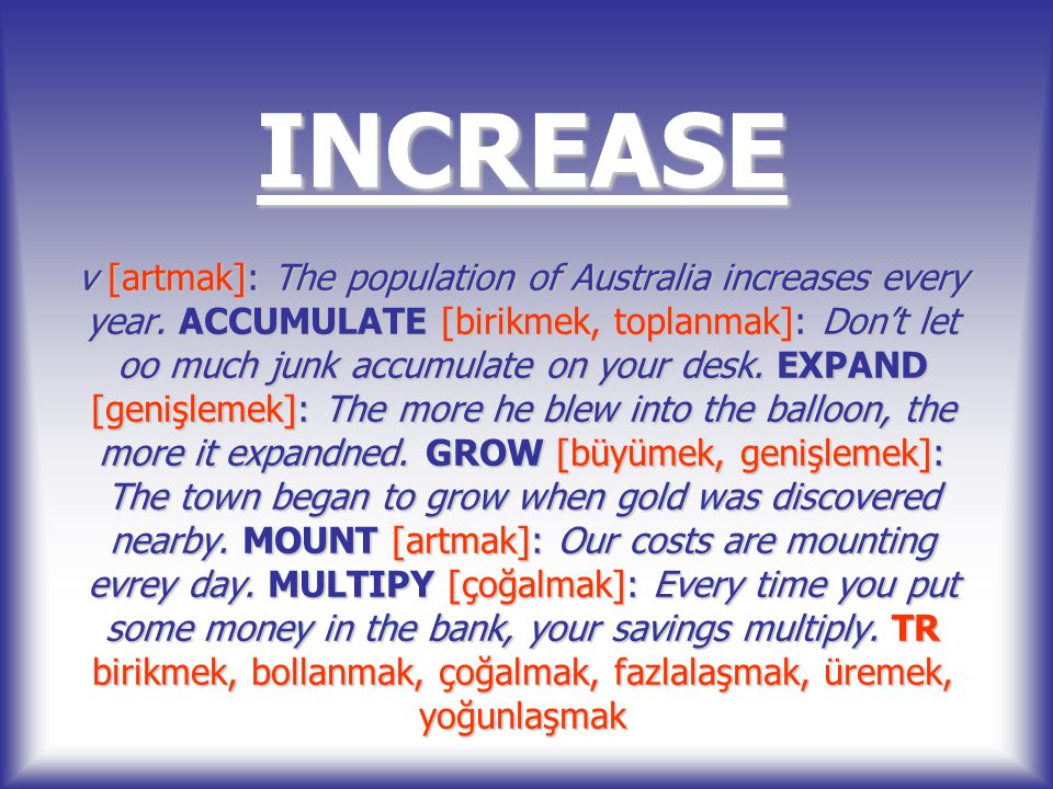 INCREASE v [artmak]: The population of Australia increases every year.