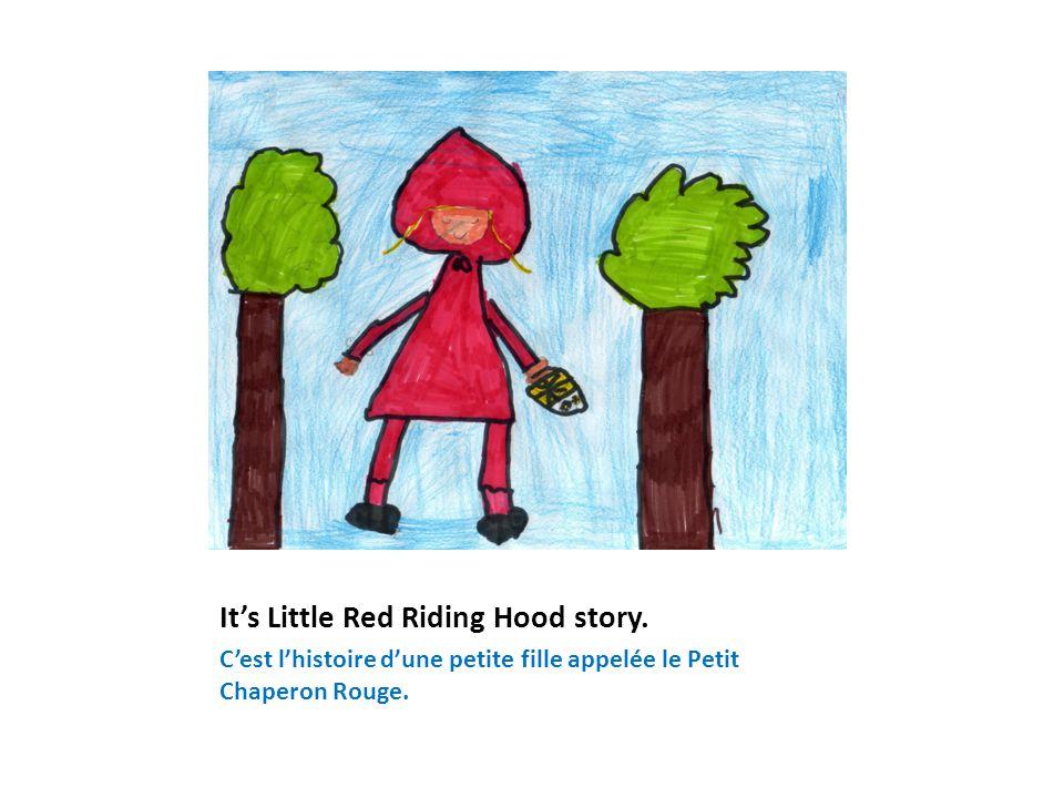 It's Little Red Riding Hood story. C'est l'histoire d'une petite fille appelée le Petit Chaperon Rouge.
