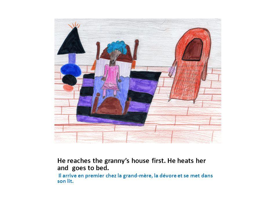 He reaches the granny's house first. He heats her and goes to bed. Il arrive en premier chez la grand-mère, la dévore et se met dans son lit.