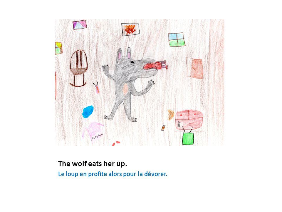 The wolf eats her up. Le loup en profite alors pour la dévorer.