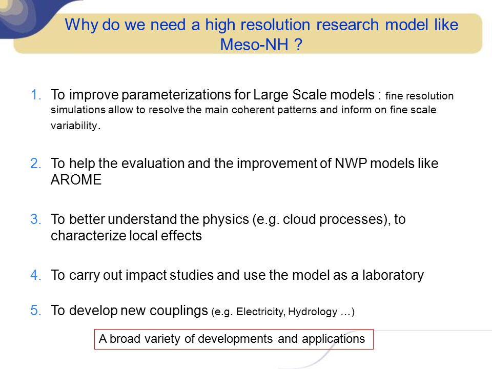 Why do we need a high resolution research model like Meso-NH ? 1.To improve parameterizations for Large Scale models : fine resolution simulations all