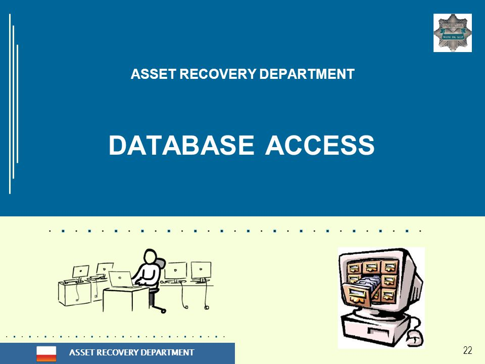 ASSET RECOVERY DEPARTMENT 22 ASSET RECOVERY DEPARTMENT DATABASE ACCESS