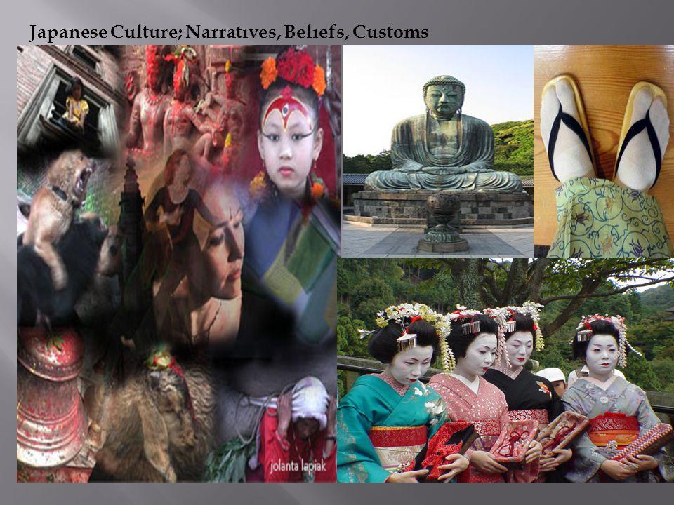 Japanese Culture; Narratıves, Belıefs, Customs