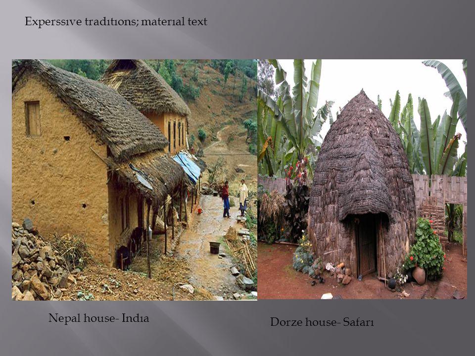 Nepal house- Indıa Experssıve tradıtıons; materıal text Dorze house- Safarı